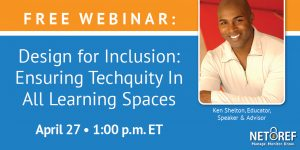 {On-Demand Webinar} Design for Inclusion: Ensuring Techquity in All Learning Spaces